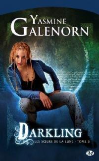Darkling, les soeurs de la lune, tome 3 de Yasmine Galenorn.