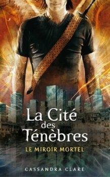 La Cité des Ténèbres, tome 3 : Le Miroir mortel de cassandra clare