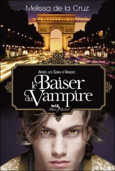 Les Vampires de Manhattan, tome 4 : Le baiser du vampire de Melissa De La Cruz