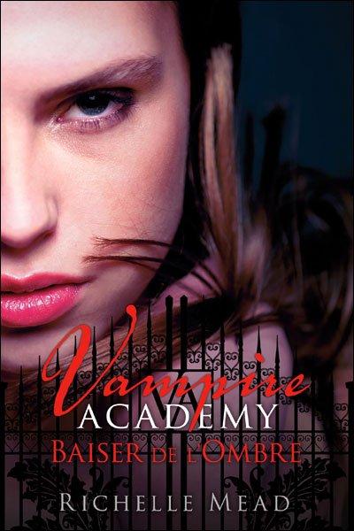 Vampire Academy, tome 3 : Baiser de l'ombre de Richelle Mead