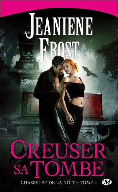 Chasseuse de la nuit, tome 4 : Creuser sa tombe de Jeaniene Frost