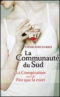 La Communauté du Sud, tomes 7 & 8 La conspiration / Pire que la mort Charlaine Harris