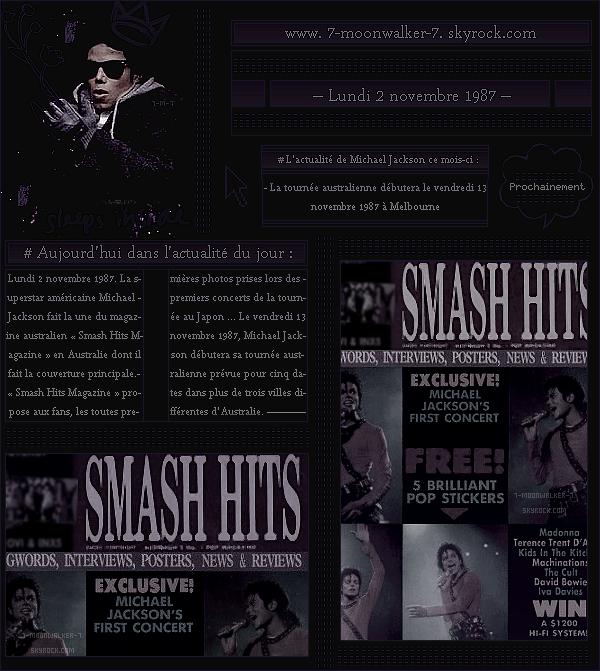 . – Article n°..  / Posté le 02/11/87 / Magazine : Michael Jackson fait la une du magazine australien « Smash Hits Magazine » en Australie. - La tournée australienne débutera à « Melbourne » le vendredi 13 novembre 1987 ...  - .