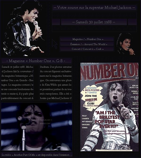 . – Article n°..  / Posté le 30/07/88 / Magazine : Michael Jackson fait la couverture du magazine « Number One » en  Gra. - Br. ! - Diffusion de l'émission « Around the World  » qui accompagne la vidéo « Another Part Of Me ». Concert à Cork !  - .