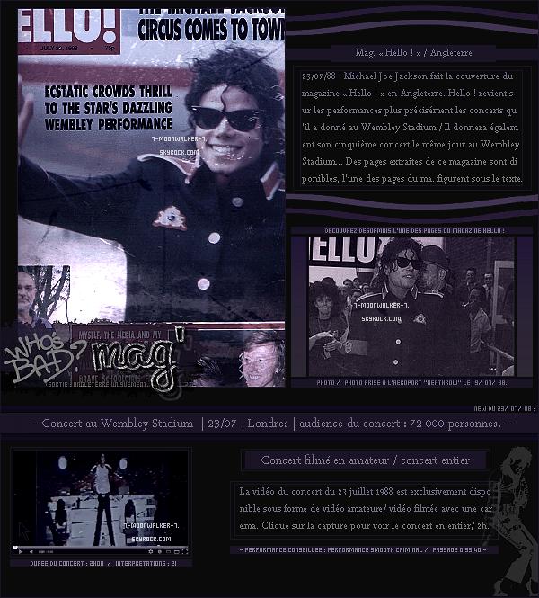.  23/07/88 : Michael Jackson fait la couverture du magazine « Hello »  en Angleterre !– CONCERT : Le soir même, il donne un concert au « Wembley S. » se situant à Londres !  .