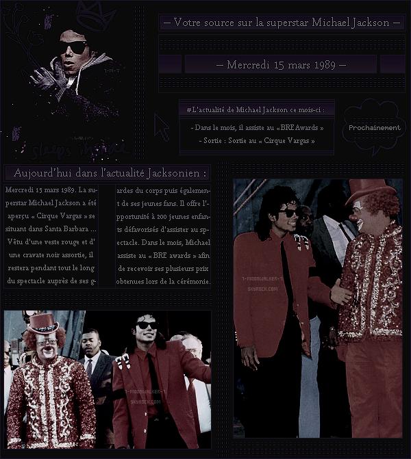 . – Article n°..  / Posté le 15/03/89 / Candid : Michael Jac. a été aperçu assistant au cirque « Vargas » à Santa Barbara.  - Dans le mois, il assiste au « B.R.E Awards » en compagnie de Tatiana Thumbtzen afin t'obtenir plusieurs prix ... - .
