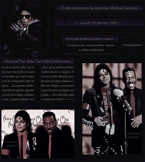 . – Article n°..  / Posté le 30/01/89 / Cérémonie : Michael Jac. assiste à la 16ème cérémonie des « American Music Awards » qui avait eu lieu au Shrine Auditorium. - Il obtient la « Récompense spéciale pour la Réalisation » ...- .