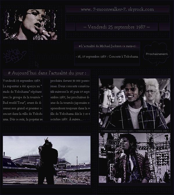 . – Article n°..  / Posté le 25/09/87 / Répétition : Michael Jackson a été vu répétant au « Yokohama Stadium » avec l'équipe musical de la tournée. Concert : Dans la soirée, il donnera un concert à Yokohama devant 50 000 personnes.  .