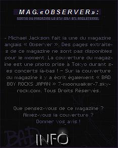 . 27/09/87 : Michael Jackson fait la une du magazine « Observer » au Royaume-Uni.– INTERVIEW : Le même jour, Michael accorde une interview au journaliste Molly Meld'.– CONCERT : Le soir même, il donne un concert au « Yokohama S. » se situant à Yokohama.    .
