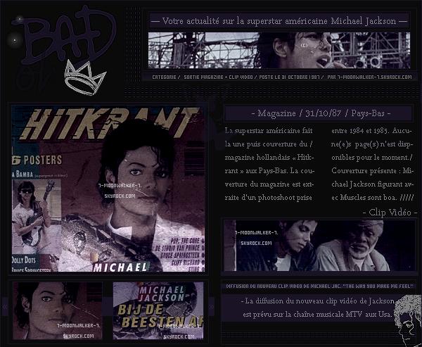 . 31/10/87 : Michael Jackson  fait la couverture du magazine « Hitkrant » aux Pays-Bas. – CLIP VIDÉO : Diffusion du clip vidéo « The Way You Make Me Feel » sur la chaîne us.  MTV.  .