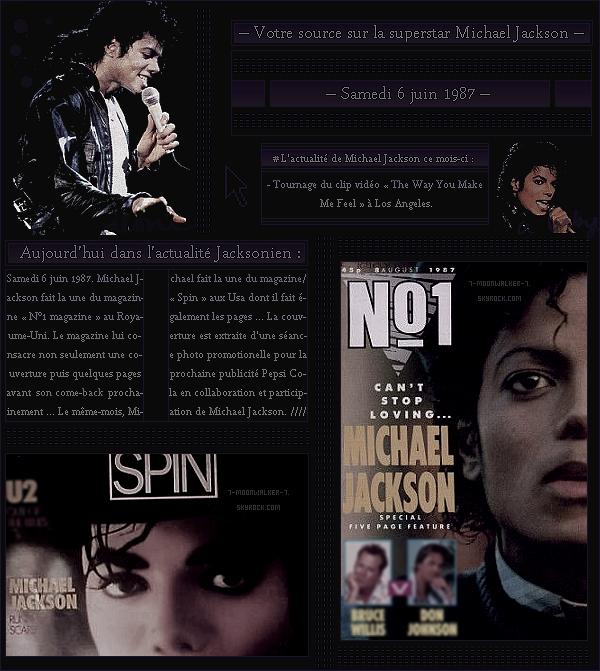 . – Article n°..  / Posté le 06/06/87 / Magazine  : Michael Jackson fait la une des magazines « N°1 magazine » au Royaume-Uni puis de « Spin » aux Usa. Le même mois, tournage de la vidéo « The Way You Make Me Feel » à LA. - .