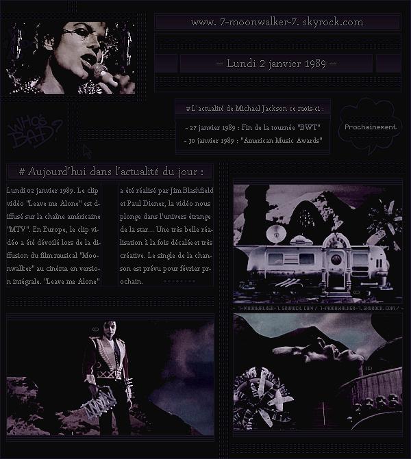 . – Article n°..  / Posté le 02/01/89 / Clip vidéo : Diffusion de la première du clip vidéo « Leave me Alone » de Michael Jackson sur la chaîne musicale MTV aux États-Unis. La réalisation de la vidéo est signée Jim Blashfield et Paul Diener. .