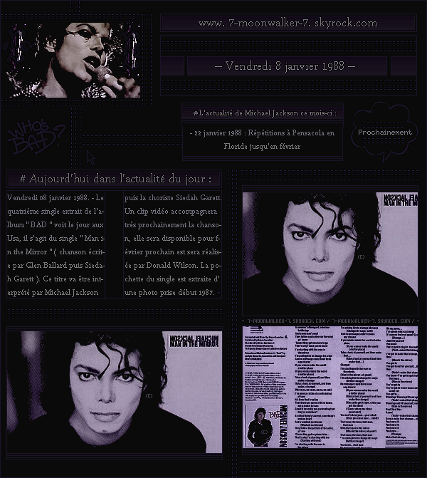 . – Article n°..  / Posté le 08/01/88 / Single : Sortie du quatrième single extrait de l'album BAD « Man in the Mirror » aux États-Unis. La chanson a été écrite par Glen Ballard et Siedah Garett, elle sera interprétée par MJ puis Siedah Garr. ! .