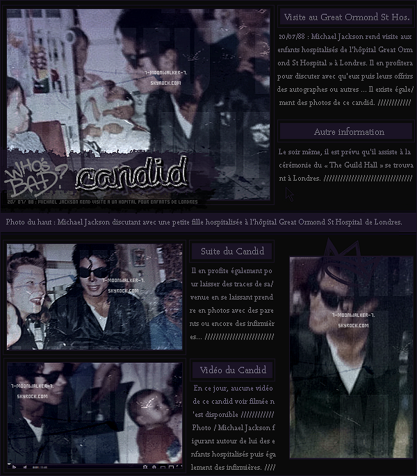 . 20/07/88 : Michael Jackson a été vu rendant visite à l'hôpital  « Great Ormond St Hospital  » à Londres.– HONNEUR : Le soir même, Michael J. assiste à la cérémonie qui se tenait au « The Guild Hall » à Londres.  .