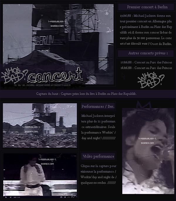 . 19/06/88  : Michael Jackson donne un concert au « Platz der Republik » à Berlin.Michael Joe Jackson réunit plus de 50 000 personnes en un seul concert au Platz der Republik. .