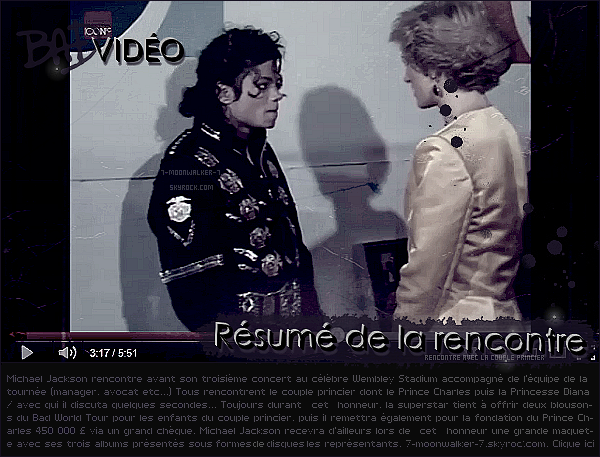 . 16/07/88 : Michael Jackson rencontre le couple princier avec son équipe avant le concert au  « Wembley Stadium ».– REPORT : Le jour même, un reportage concernant les billets du concert « Wembley Stadium » le 16/07/88 est diffusé.  – CONCERT : Le soir même, il donne un concert « Wembley Stadium » à Londres. / Vidéo live perf. Bad disponible.  .