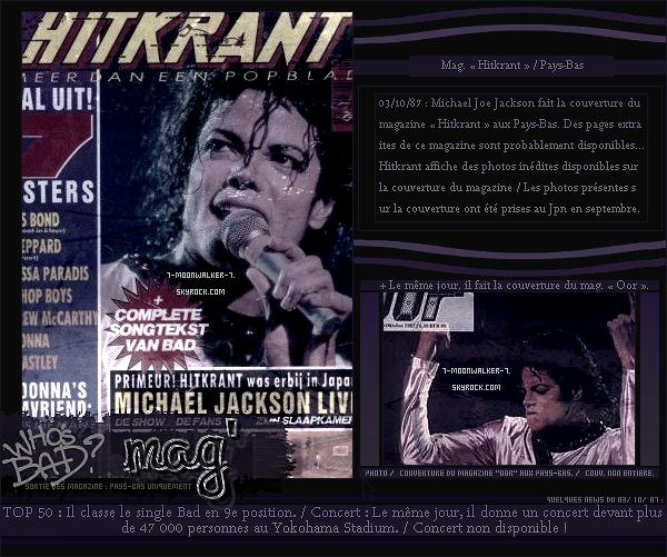 . 03/10/87 : Michael Jackson fait la couverture du magazine « Hitkrant » & «  Oor »  aux P-B.– CLASSEMENT : Le même jour, Michael Jack. classe le titre « BAD » au TOP50 français.  – CONCERT : Le soir même, Il donne un concert au « Yokohama Stadium. » à Yokohama.  .