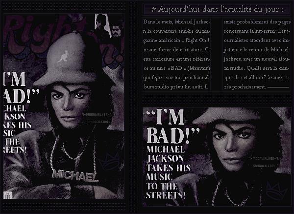 . – Article n°..  / Posté le 31/03/87 / Tournage : Michael Jackson a été aperçu sur le tournage de son nouveau film intitulé « Moonwalker » à Los Angeles.  /  Magazine : Dans le mois, il fait la couverture du magazine « Right On ! » aux Usa ! .