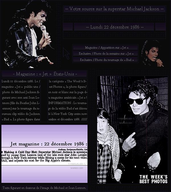 . – Article n°..  / Posté le 22/12/86 / Magazine & Apparition : Michael Jackson fait une petite apparition comme image de la semaine dans le magazine « Jet » aux États-Unis . Il s'agit d'une photo prise lors du tournage du clip vidéo Bad à NY ! - .