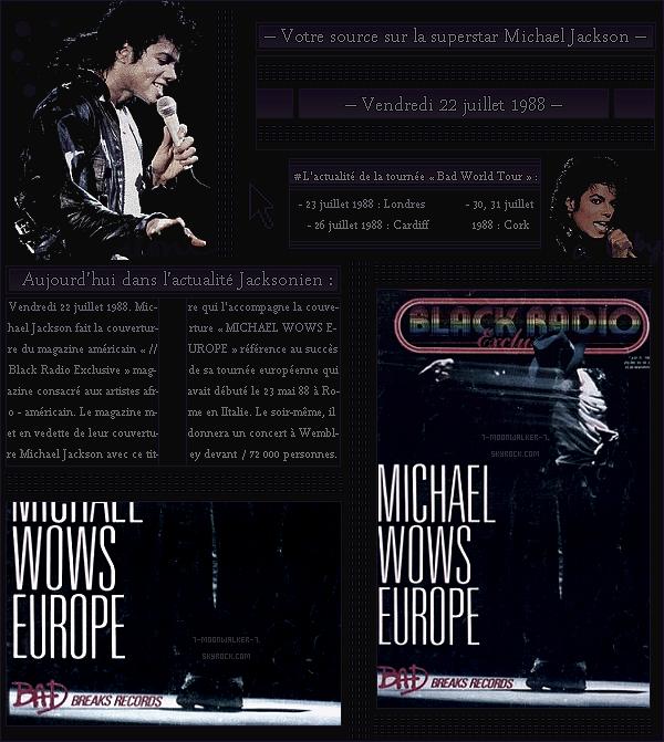 . – Article n°..  / Posté le 22/07/88 / Magazine  : Michael Jackson fait la une du magazine américain « Black Radio Exclusive » puis également les pages du magazine aux Usa. Le soir même, concert au Wembley S. se situant à Londres. - .