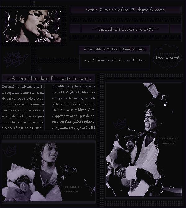 . – Article n°..  / Posté le 24/12/88 / Concert : Michael Jackson donne un autre concert consécutif au « Tokyo Dome » à Tokyo. Lors de la performance « BAD », Bubbles (son chimpanzé) fait une apparition surprise en père Noël sur scène. .
