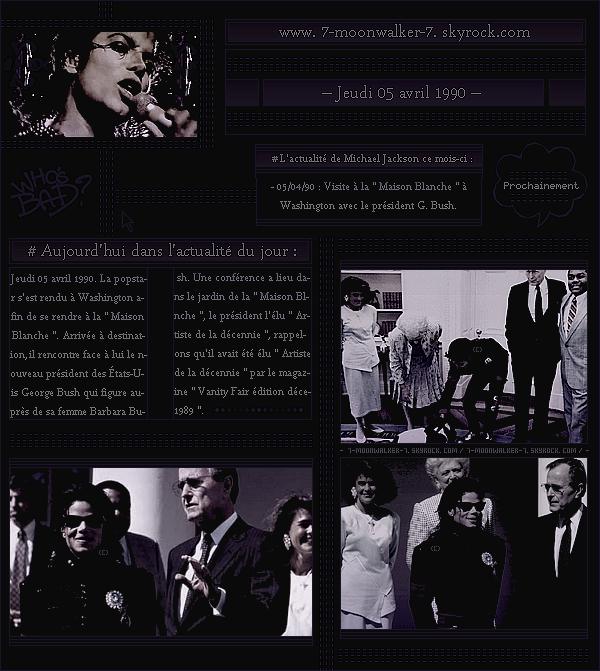 . – Article n°..  / Posté le 05/04/90 / Apparition : Michael Jack. se rend à la « Maison Blanche » à Washington afin de rencontrer le président. Durant cette ocassion, il reçoit l'honneur d'« Artiste de la décennie » par le président George Bush. . .