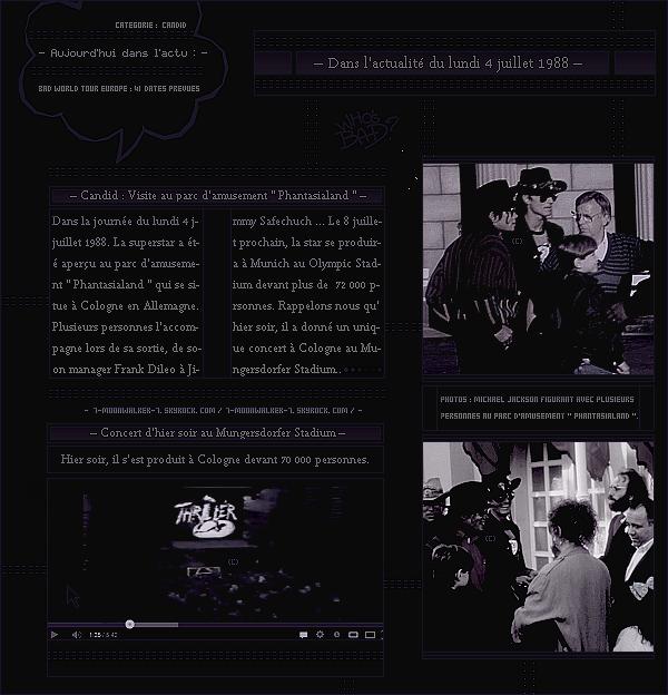 . – Article n°..  / Posté le 04/07/88 / Candid : Michael Jackson a été aperçu au parc d'amusement le « Phantasialand » à Cologne. Très prochainement, la tournée européenne continuera dans la ville de Munich en Allemagne le 8 juillet 1988 ...   .