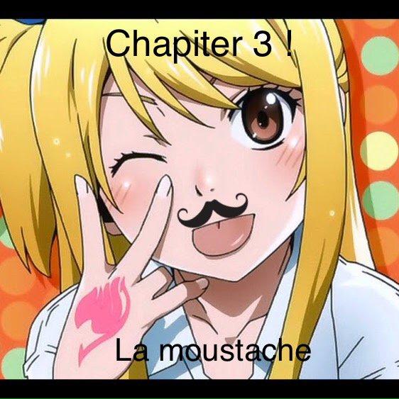 Fiction n°1 : Chapitre 3 : La moustache