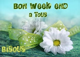 BON WEEK-END A TOUS !