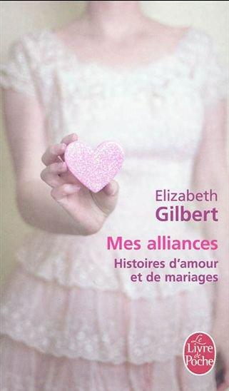 Mes alliances, histoires d'amour et de mariages - Elisabeth Gilbert