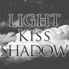 LIGHTkissSHADOW