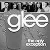 The Only Exception - Glee
