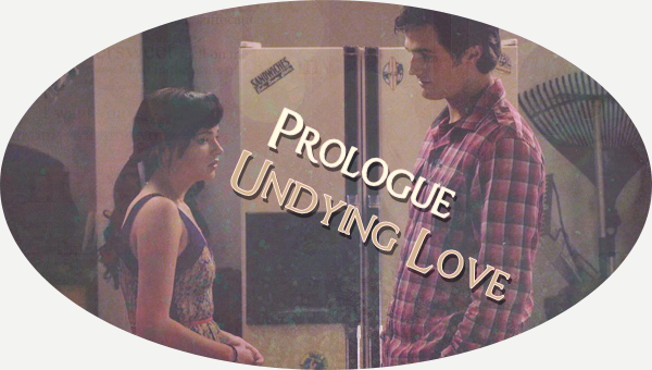 Prologue : Undying love.