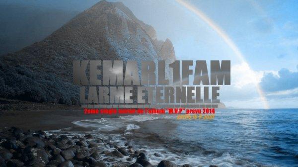 Larme eternelle sortie le 9 aout 2eme single de l album de Kemarl1fam nomme M.V.P prevu 2014 !!!
