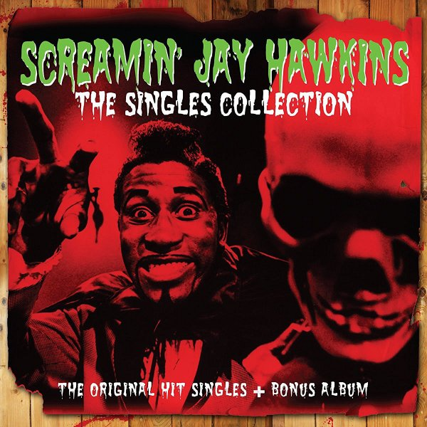 "SCREAMIN' JAY HAWKINS - ""THE SINGLES COLLECTION"""