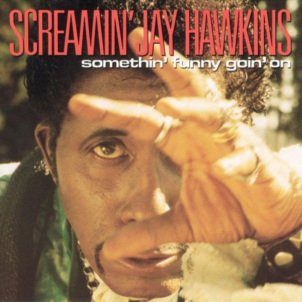 "SCREAMIN' JAY HAWKINS - ""SOMETHIN' FUNNY GOIN' ON"" (1994)"
