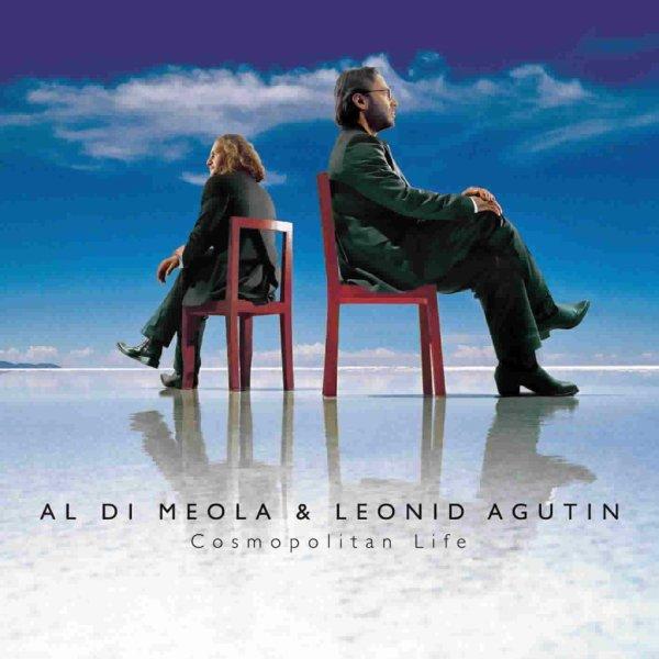 """AL DI MEOLA & LEONID AGUTIN - """"COSMOPOLITAN LIFE"""" (2005)"""