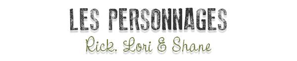 Les personnages : rick, lori & shane _