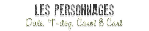 Les personnages : dale, t-dog, carol & carl _