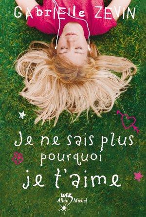 ~Livre 8 : Je ne sais plus pourquoi je t'aime de Gabrielle Zévin~