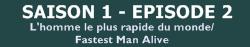 S1.02 : L'Homme le plus rapide du monde / Fastest Man Alive