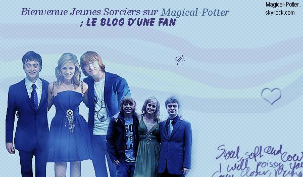 Bienvenue sur Magical-Potter ; Le blog sur Harry Potter , la meilleure Saga ♥ .