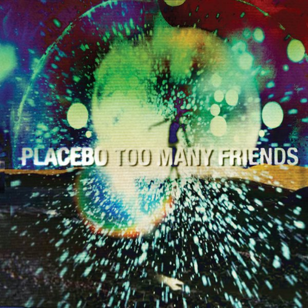 Placebo - Too Many Friends
