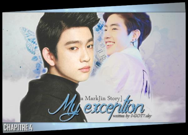 My Exception. [Chapitre 4]