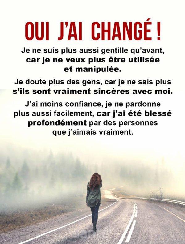 On change après avoir vécu une trahison une déception une manipulation car on se protège on ne veut plus vivre cela...