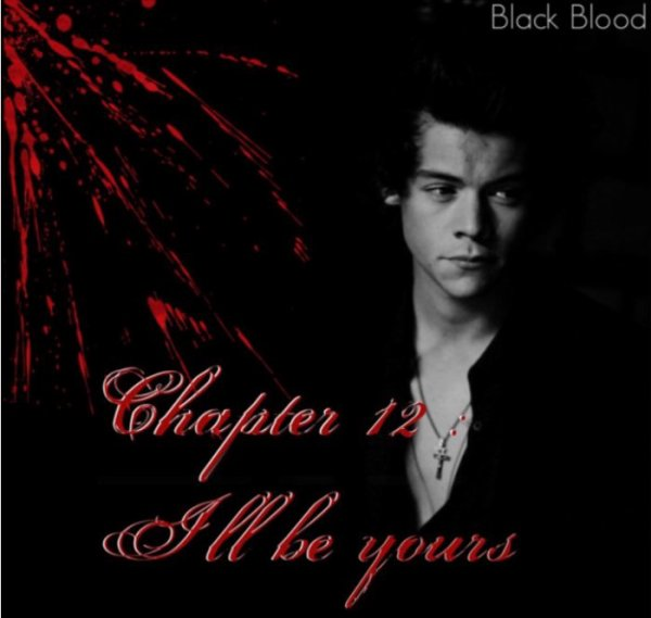 Chapter 12 - I'll be yours + message sur Louis et Danielle