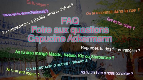 Je daigne enfin répondre à vos questions... FAQ Capucine Ackermann 