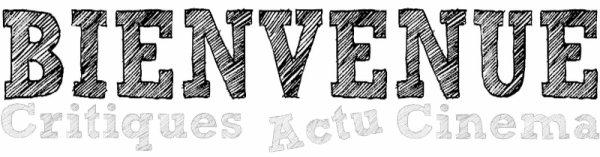 Bienvenue sur Critiques-Actu-Cinéma