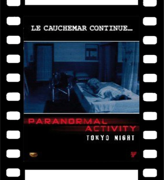 Film : Paranormal Activity ; Tokyo Night