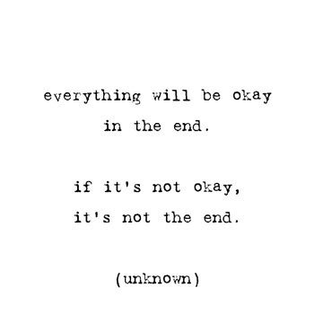 À la fin, tout ira bien. Si ça ne va pas, c'est que ce n'est pas la fin.